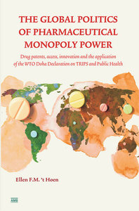 't Hoen - The Global Politics of Pharmaceutical Monopoly Power